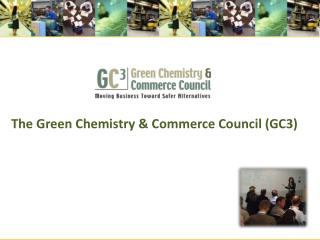 The Green Chemistry & Commerce Council (GC3)