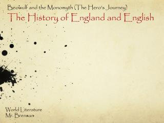 Beowulf  and the Monomyth (The Hero's Journey) The History of England and English