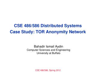 CSE 486/586 Distributed Systems Case Study: TOR Anonymity Network