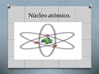 Núcleo atómico.