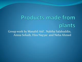 Products made from plants