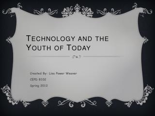 Technology and  t he Youth of Today