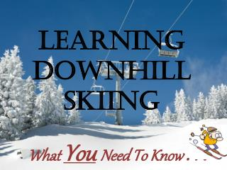 Learning Downhill Skiing