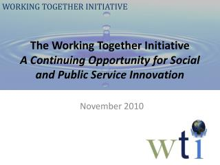 The Working Together Initiative A Continuing Opportunity for Social and Public Service Innovation