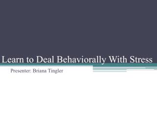 Learn to Deal Behaviorally With Stress