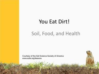 You Eat Dirt!