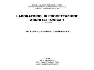 LABORATORIO  DI PROGETTAZIONE ARCHITETTONICA 1 a.a. 2013 / 2014