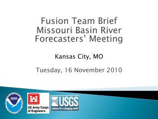 Fusion Team Brief Missouri Basin River Forecasters' Meeting  Kansas City, MO