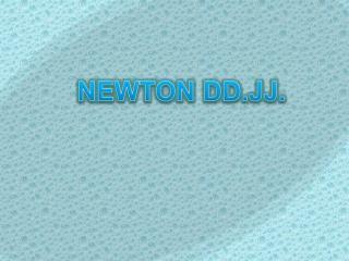 NEWTON DD.JJ.