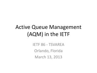 Active Queue Management (AQM)  in the IETF
