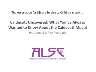 The Association for  Library  S ervice  to  Children  presents