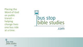 Placing the Word of God on public transit – helping change lives one bus ride at a time.