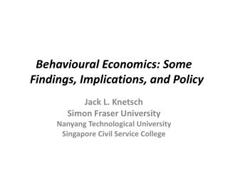 Behavioural  Economics: Some   Findings, Implications, and Policy