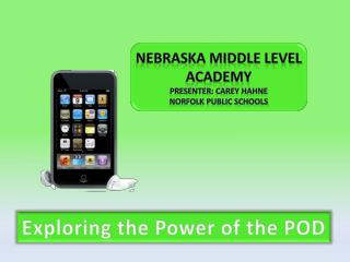 Nebraska Middle Level Academy Presenter: Carey  Hahne Norfolk Public Schools