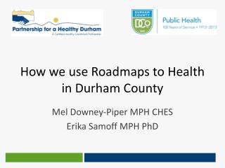 How we use Roadmaps to Health in Durham County