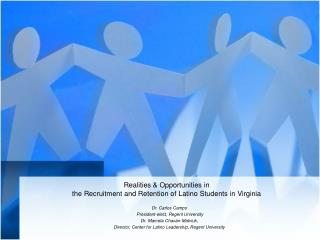 Realities & Opportunities  in the Recruitment and Retention of Latino  Students in Virginia