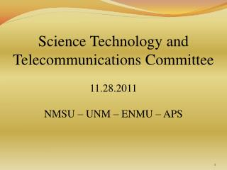 Science Technology and  Telecommunications Committee 11.28.2011 NMSU – UNM – ENMU – APS