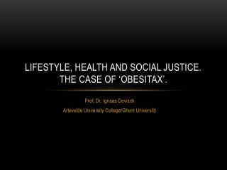 Lifestyle, health and social justice. The case of ' obesitax '.