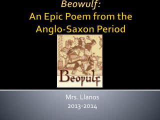 Beowulf:  An Epic Poem from the  Anglo-Saxon Period