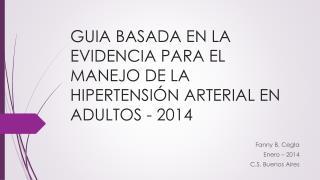 GUIA BASADA EN LA EVIDENCIA PARA EL MANEJO DE LA HIPERTENSIÓN ARTERIAL EN ADULTOS - 2014