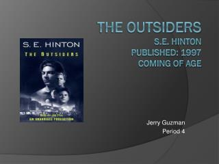 The Outsiders S.E.  H inton Published: 1997 Coming of age