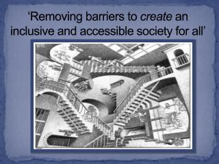 'Removing barriers to  create  an inclusive and accessible society for all'