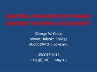 IGNITING A PASSION FOR CHANGE ARSONIST OR MERE ACCELERANT?
