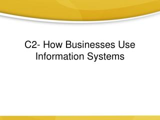 C2- How Businesses Use Information Systems