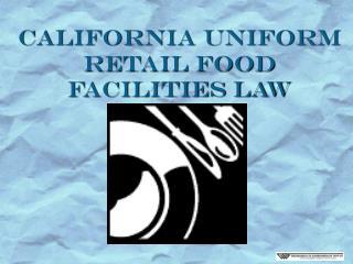 California UNIFORM Retail Food Facilities Law