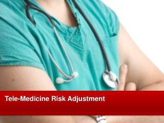 Tele-Medicine Risk Adjustment