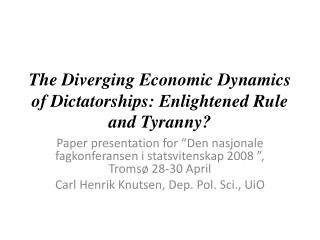 The Diverging Economic Dynamics of Dictatorships: Enlightened Rule and Tyranny?