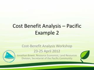 Cost Benefit Analysis � Pacific Example 2