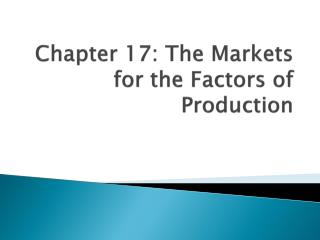 Chapter 17:  The Markets for the Factors of Production