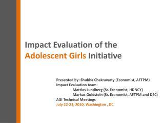 Presented by:  Shubha Chakravarty  (Economist, AFTPM) Impact Evaluation team: