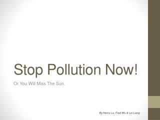 Stop Pollution Now!