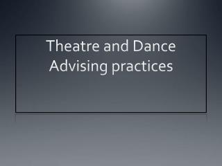 Theatre and Dance  Advising practices