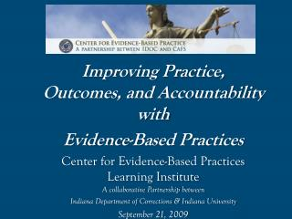 Improving Practice, Outcomes, and Accountability with Evidence-Based Practices