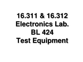 16.311 & 16.312 Electronics Lab . BL 424 Test Equipment