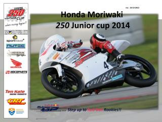 rev .  18-10-2013 Honda Moriwaki 250  Junior cup 2014