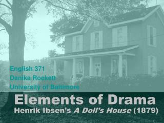 Elements of Drama Henrik Ibsen's  A Doll's House  (1879)