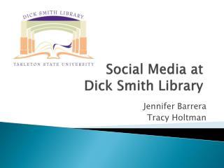 Social Media at  Dick Smith Library