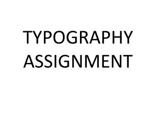 TYPOGRAPHY ASSIGNMENT