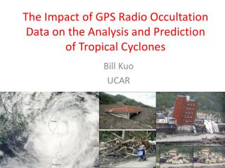 The Impact of GPS Radio Occultation Data on the Analysis and Prediction of Tropical Cyclones