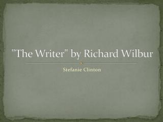"""The Writer"" by Richard Wilbur"