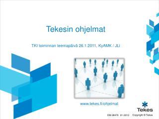 Tekesin ohjelmat  TKI toiminnan teemapäivä 26.1.2011,  KyAMK  /  JLi