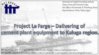 Project La  Farge  – Delivering of  cement plant equipment to Kaluga region.