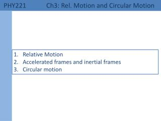 PHY221 	 Ch3: Rel. Motion and Circular Motion