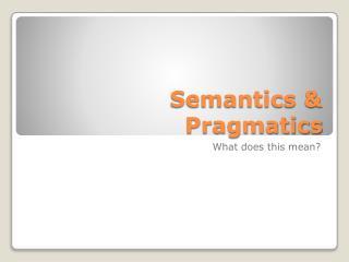 Semantics  Pragmatics