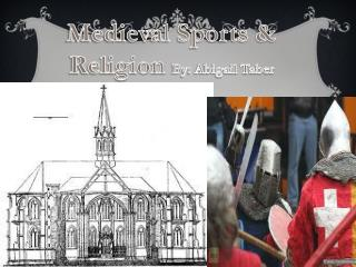 Medieval Sports & Religion  By: Abigail Taber