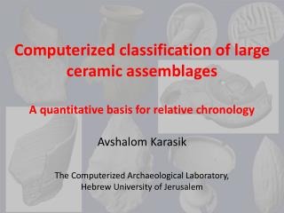 Avshalom Karasik The Computerized Archaeological Laboratory, Hebrew University of Jerusalem